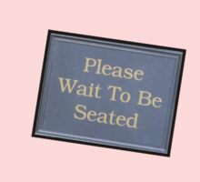 Please - Wait to be seated by DAdeSimone
