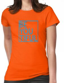 BE-YOU-TIFUL Womens Fitted T-Shirt