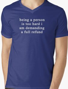Being a person is too hard I am demanding a full refund Mens V-Neck T-Shirt