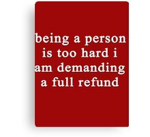 Being a person is too hard I am demanding a full refund Canvas Print