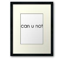 can u not Framed Print
