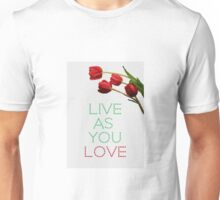 Live as you Love Unisex T-Shirt