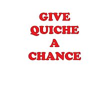 Give Quiche A Chance Photographic Print