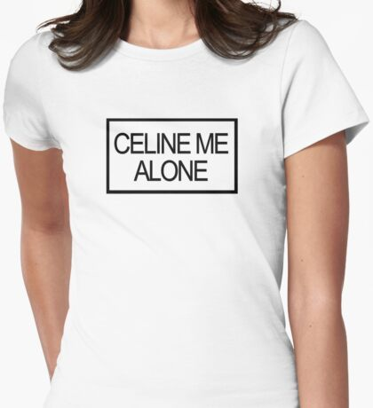 Celine me alone Womens Fitted T-Shirt