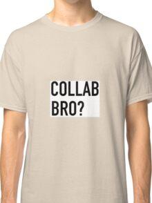 COLLAB BRO? Classic T-Shirt