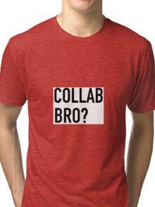 COLLAB BRO? Tri-blend T-Shirt