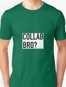 COLLAB BRO? T-Shirt