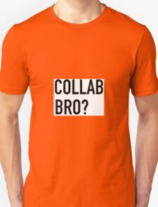 COLLAB BRO? Unisex T-Shirt