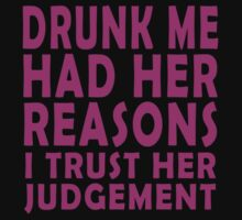 Drunk me had her reasons I trust her judgement by masonsummer