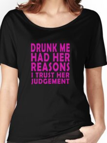 Drunk me had her reasons I trust her judgement Women's Relaxed Fit T-Shirt