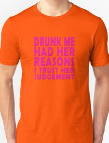 Drunk me had her reasons I trust her judgement T-Shirt