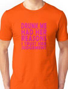 Drunk me had her reasons I trust her judgement Unisex T-Shirt