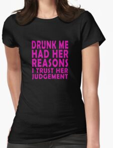 Drunk me had her reasons I trust her judgement Womens Fitted T-Shirt