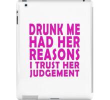 Drunk me had her reasons I trust her judgement iPad Case/Skin