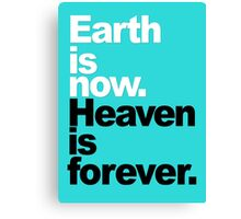 Earth is now. Heaven is forever. Canvas Print