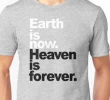 Earth is now. Heaven is forever. Unisex T-Shirt