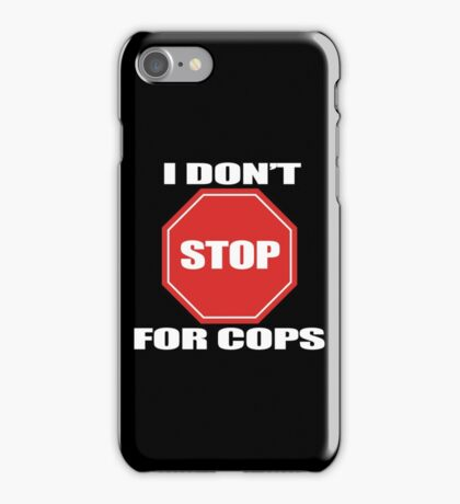 I don't Stop for Cops iPhone Case/Skin