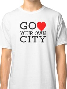 Go love (heart) your own city Classic T-Shirt