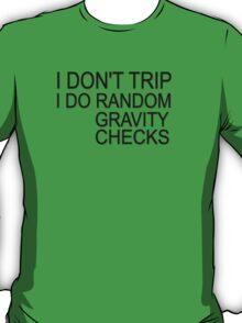 I don't trip I do random gravity checks T-Shirt