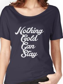 NOTHING GOLD CAN STAY Women's Relaxed Fit T-Shirt