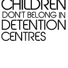Children Don't Belong in Detention Centres by brodhe