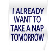 I already want to take a nap tomorrow Poster