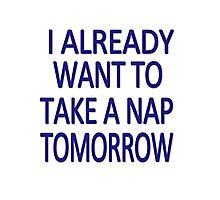 I already want to take a nap tomorrow Photographic Print