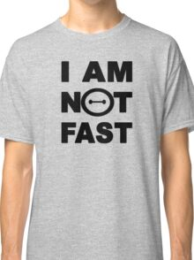 I am not fast Classic T-Shirt