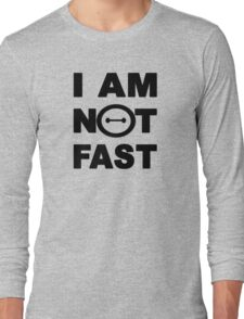 I am not fast Long Sleeve T-Shirt