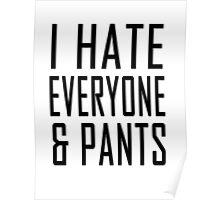 I hate everyone and pants Poster
