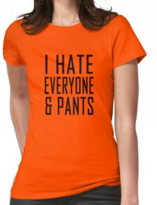 I hate everyone and pants Womens Fitted T-Shirt