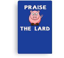 Funny pork bacon praise the lard pig geek funny nerd Canvas Print