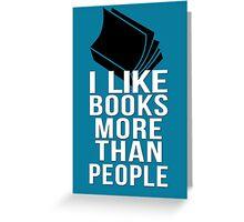 I like books more than people Greeting Card