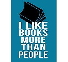 I like books more than people Photographic Print