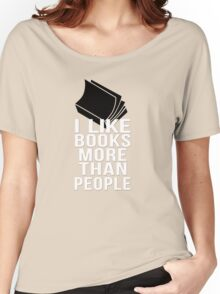 I like books more than people Women's Relaxed Fit T-Shirt