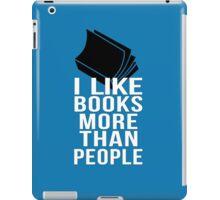 I like books more than people iPad Case/Skin