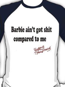 Barbie aint got shit T-Shirt