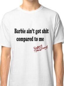 Barbie aint got shit Classic T-Shirt