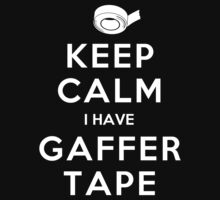 KEEP CALM I HAVE GAFFER TAPE by callmeberty