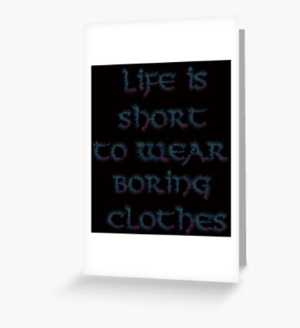 Life is short to wear boring clothes Greeting Card