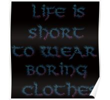 Life is short to wear boring clothes Poster