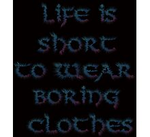 Life is short to wear boring clothes Photographic Print