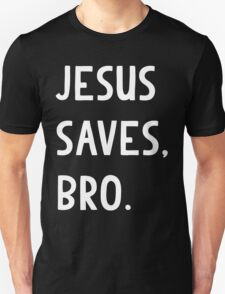 Jesus Saves, Bro T Shirt Unisex T-Shirt