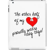 Other Half of My Heart Wears Dog Tags iPad Case/Skin