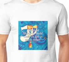 The best thing to hold onto in life is each other Unisex T-Shirt