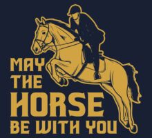 May The Horse Be With You by customtshirt