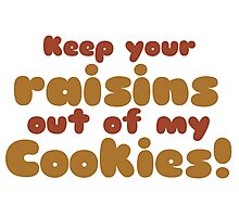 Keep your raisins out of my cookies  Photographic Print