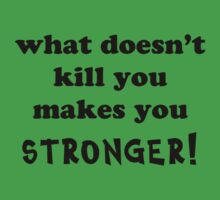 What doesn't kill you makes you stronger by Matthew Walmsley-Sims