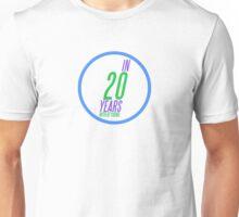 In Twenty Years Unisex T-Shirt