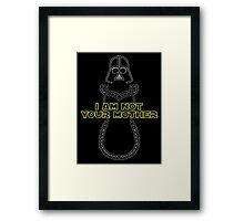I Am Not Your Mother Framed Print